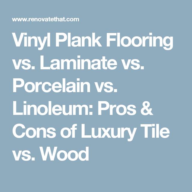 Vinyl Plank Flooring Vs Laminate Vs Porcelain Vs Linoleum Pros Cons Of Luxury Tile Vs Wood Vinyl Plank Flooring Vinyl Plank Plank Flooring