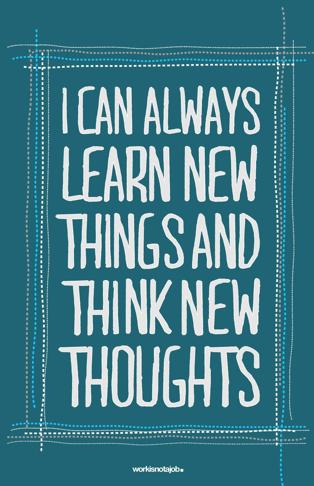 We This Quote I Can Always Learn New Things And Think New