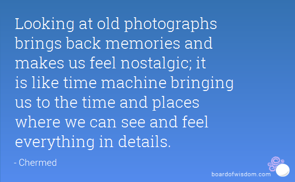Lovely Looking At Old Photographs Brings Back Memories And Makes Us Feel  Nostalgic; It Is Like