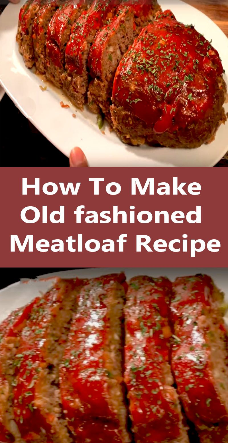 How To Make Old-fashioned Meatloaf Recipe | Superfashion.us