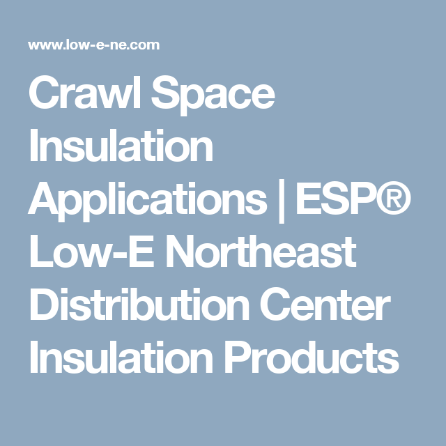 Crawl E Insulation Lications Esp Low Northeast Distribution Center Products