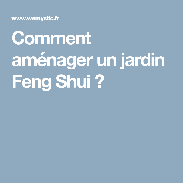 Comment aménager un jardin Feng Shui ? | Jardin feng shui, Feng shui ...