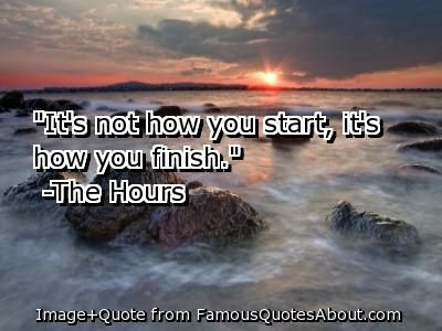 Its Not How You Start Its How You Finish Quote Life Pinterest