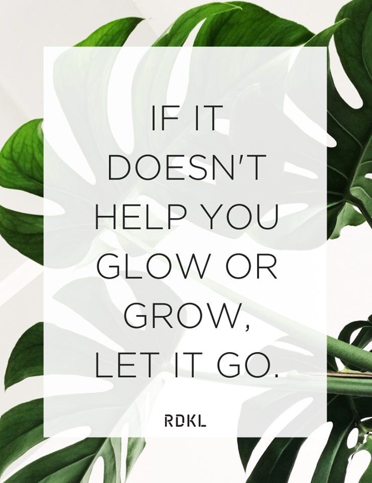 If it doesn't help you glow or grow, let it go quote. Skin