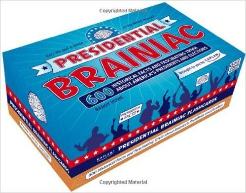 Presidential Braniac: 600 Historical Facts and Fun Trivia About America's Presidents and Elections (Kaplan Brainiac): Randy Howe: 9781427796806: Amazon.com: Books