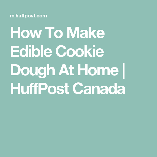 How To Make Edible Cookie Dough At Home | HuffPost Canada