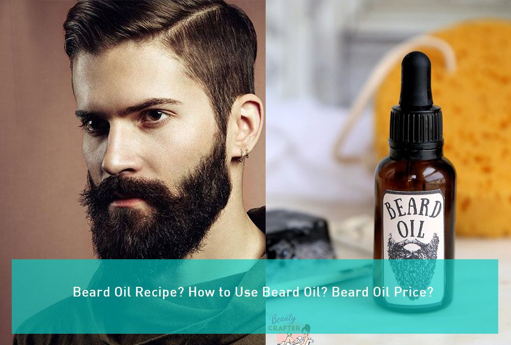 Beard Oil Recipe? How to Use Beard Oil? Beard Oil Price