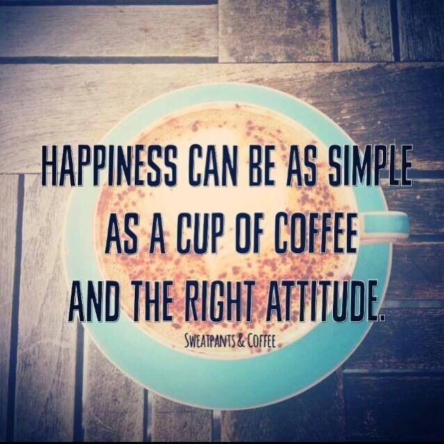 happiness can be as simple as a cup of coffee and the right