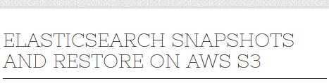 Elasticsearch Snapshots and Restore on AWS S3 | ELK Stack