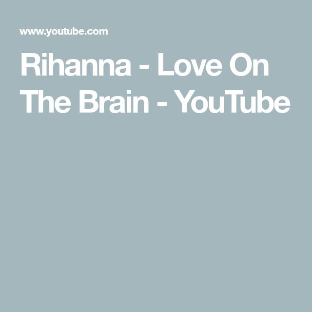 Rihanna Love On The Brain Youtube Rihanna Love Rihanna Love