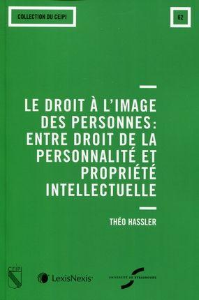 Hassler, Théo. /  Le droit à l'image des personnes : entre droit de la personnalité et propiété intellectuelle. /   LexisNexis, 2014