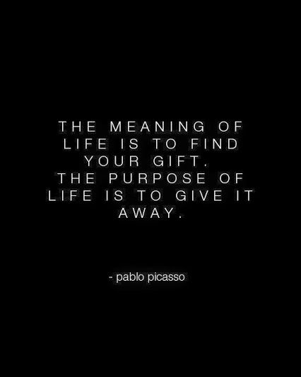 Viva Picasso The Meaning Of Life Is To Find Your Gift The Purpose