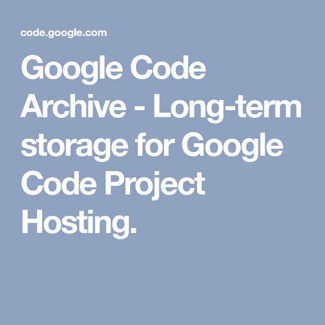 Google Code Archive Long Term Storage For Google Code Project Hosting Gopro Hack