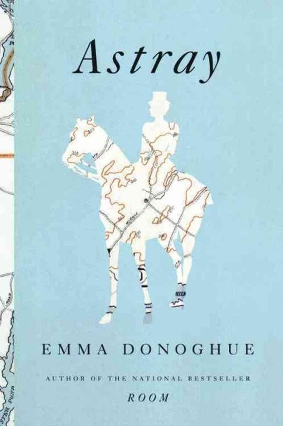 Astray by emma donoghue emma donoghue books book cover