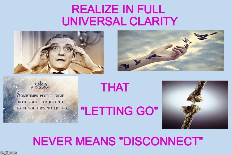 """To """"Let Go"""" Is Just To Stop Hyperfocusing On The Illusory"""
