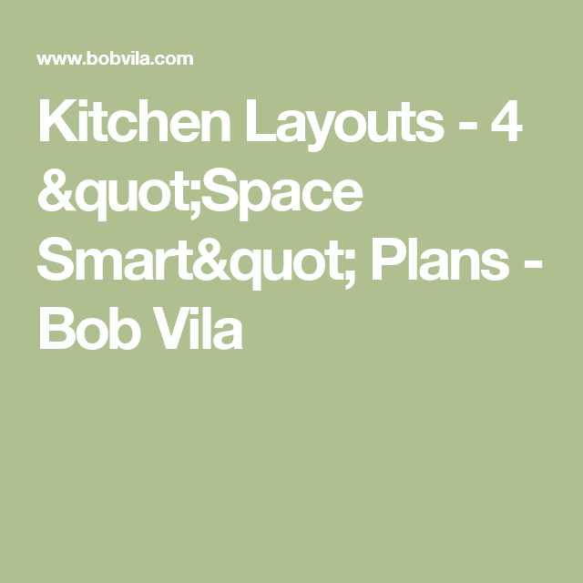 "Kitchen Layouts - 4 ""Space Smart"" Plans - Bob Vila"