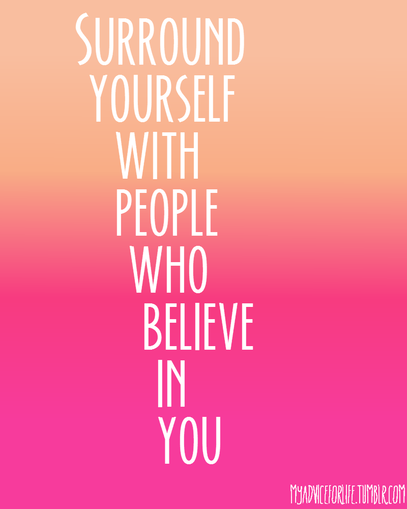 Surround Yourself With People Who Believe In You Family Support Quotes Discouraged Quotes Other Woman Quotes