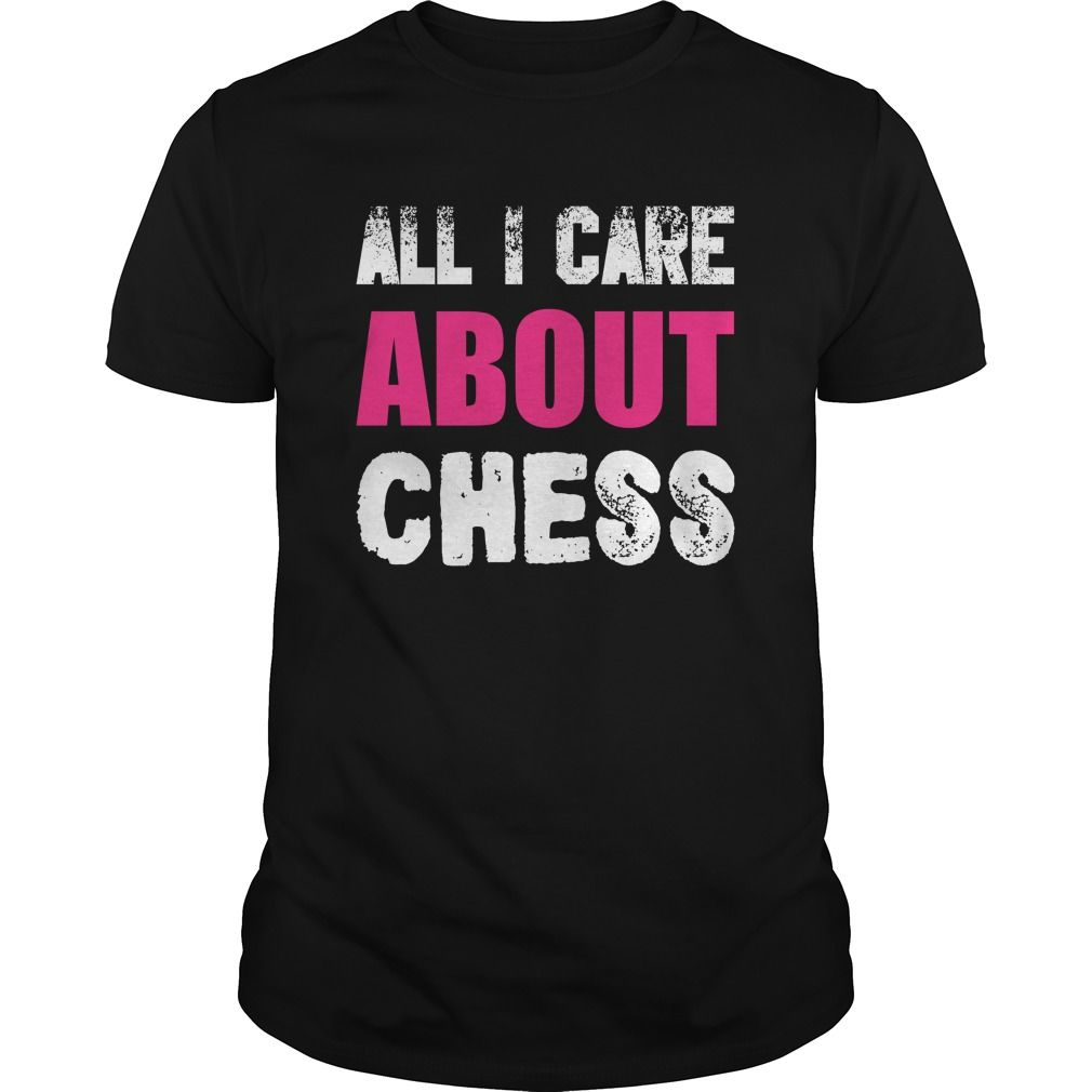 All I Care About Chess Awesome T Shirts T Shirts Mens New Design