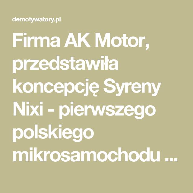 Firma AK Motor, przedstawiła koncepcję Syreny Nixi - pierwszego polskiego mikrosamochodu z napędem elektrycznym. – Demotywatory.pl