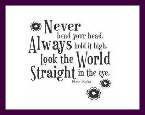 Keep Your Head Up And Look The World Straight In The Eye Guyanese Girls Rock Look Up Quotes Helen Keller Quotes Up Quotes