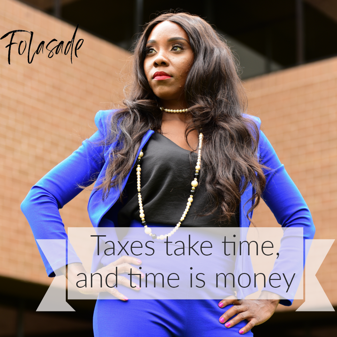 Taxes take time, and time is money; you only have a ...