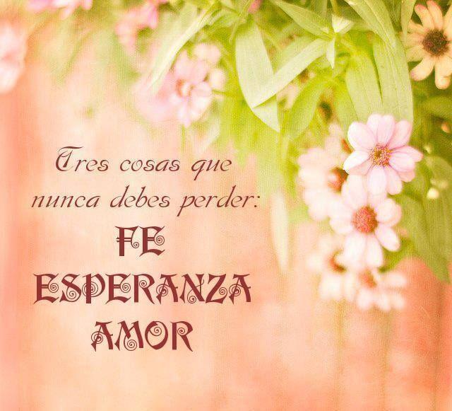 Tres Cosas Que Nunca Debes Perder Fe Esperanza Amor