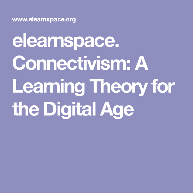 elearnspace. Connectivism: A Learning Theory for the Digital Age