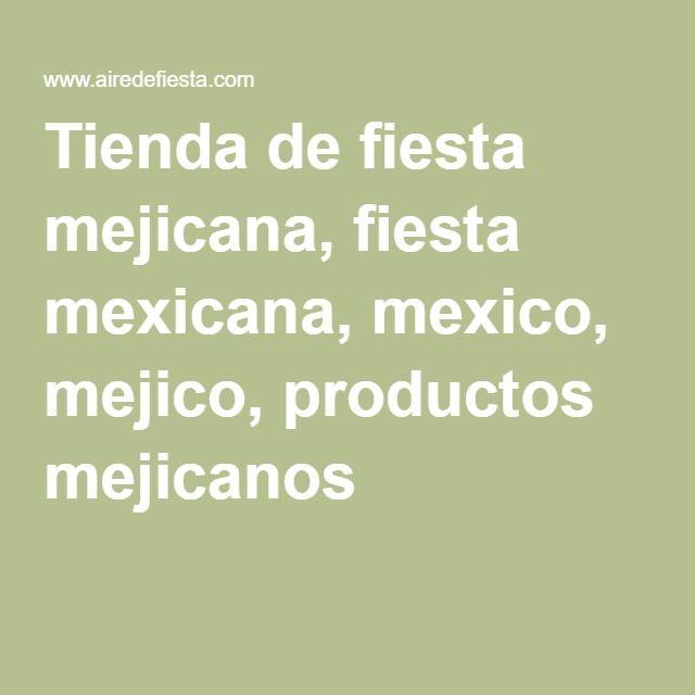 Tienda de fiesta mejicana, fiesta mexicana, mexico, mejico, productos mejicanos