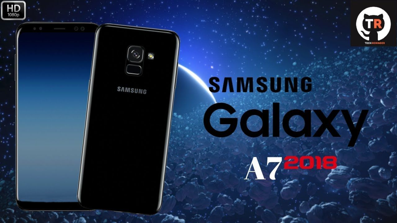 Samsung Galaxy A7 2018 First Look Specs Price Release Date Galaxy Galaxy Samsung Galaxy Samsung