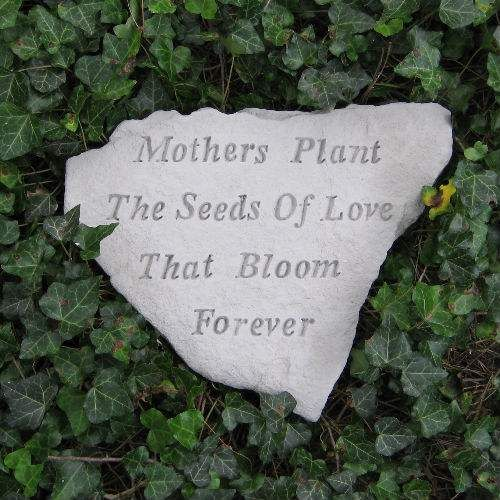 Mothers Plant The Seeds Of Love Garden Stone Best Seller Mothers Plant The Seeds Of