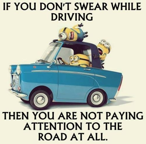 Funny Minions Quotes - If You Don\'t Swear While Driving ...