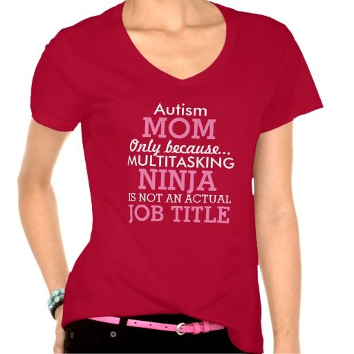 This funny shirt says Autism Mom, only because Multitasking Ninja isn't an actual job title. This shirt can be personalized to say Special Needs Mom, Down Syndrome Mom, or even just a general Special Mom. You can even customize it to say Grandma or Aunt. These shirts are great for making light of how challenging it is to be a special needs parent. As a mom of an autistic boy I know we need to have a good chuckle and keep a sense of humor. These shirts make a great gift to show your support…