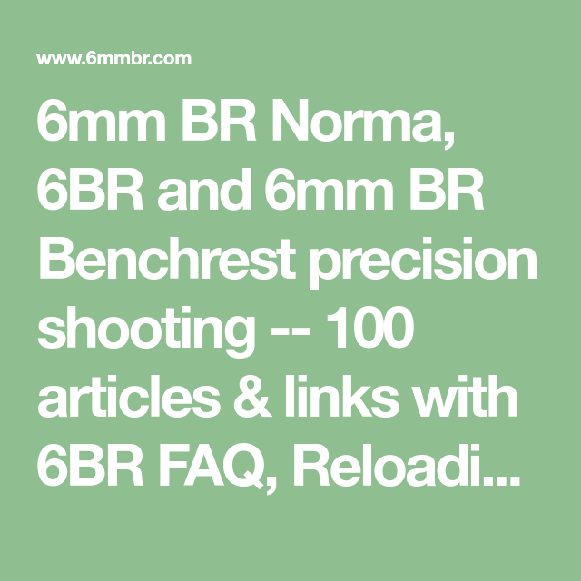6mm Br Norma 6br And 6mm Br Benchrest Precision Shooting 100 Articles Links With 6br Faq Reloading Data Message Boards Re Reloading Data 6mm Reloading