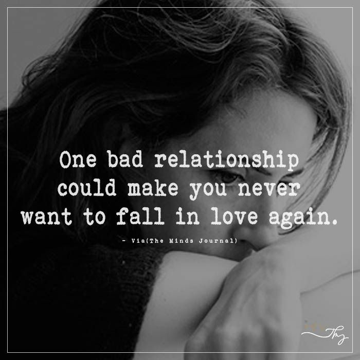 One Bad Relationship Could Make You Never Want To Fall In Love