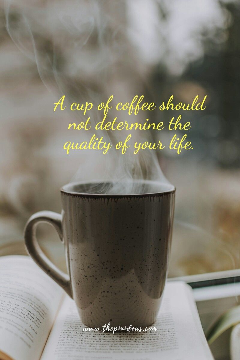 A Cup Of Coffee Coffee Cup Quotes Daily Quotes Coffee And Books