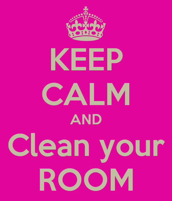 Keep Calm And Clean Your Room Keep Calm And Carry On