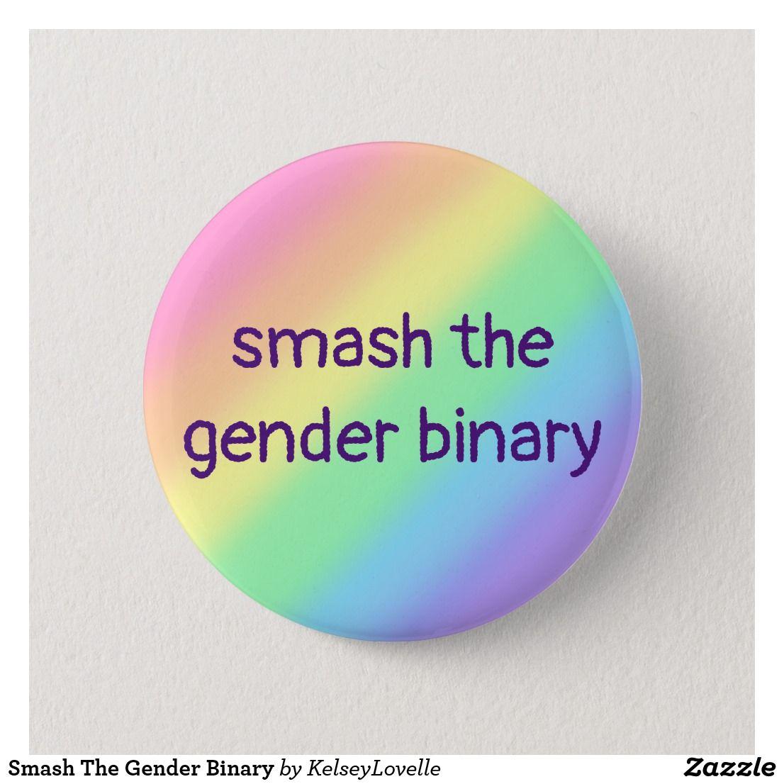 Smash The Gender Binary Button Zazzle Com In 2021 Gender Binary Non Binary Gender Binary