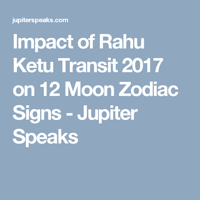 Impact of Rahu Ketu Transit 2018 on 12 Moon Zodiac Signs