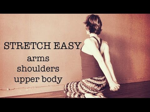 upper body stretch  20 min to ease tightness  arms