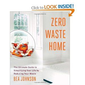 Zero Waste Home The Ultimate Guide To Simplifying Your Life By Reducing Your Waste Bea Johnson 97814516976 Zero Waste Waste Free Living Zero Waste Lifestyle