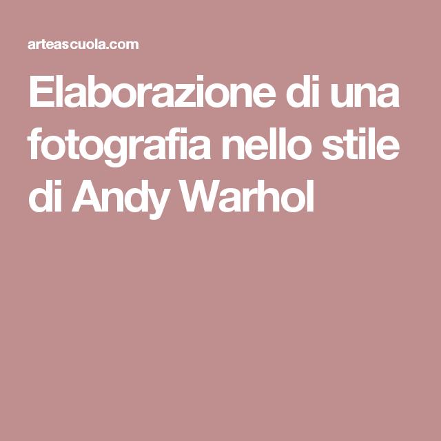 Elaborazione di una fotografia nello stile di Andy Warhol