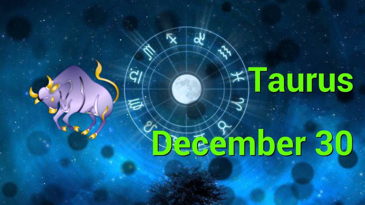 december 30 horoscope taurus or taurus