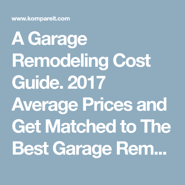 A Garage Remodeling Cost Guide. 2017 Average Prices And