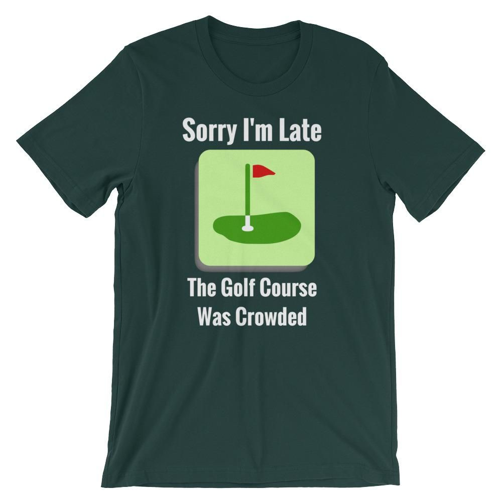 Sorry I'm Late Golf T-shirt/2 #golfing #golfouting