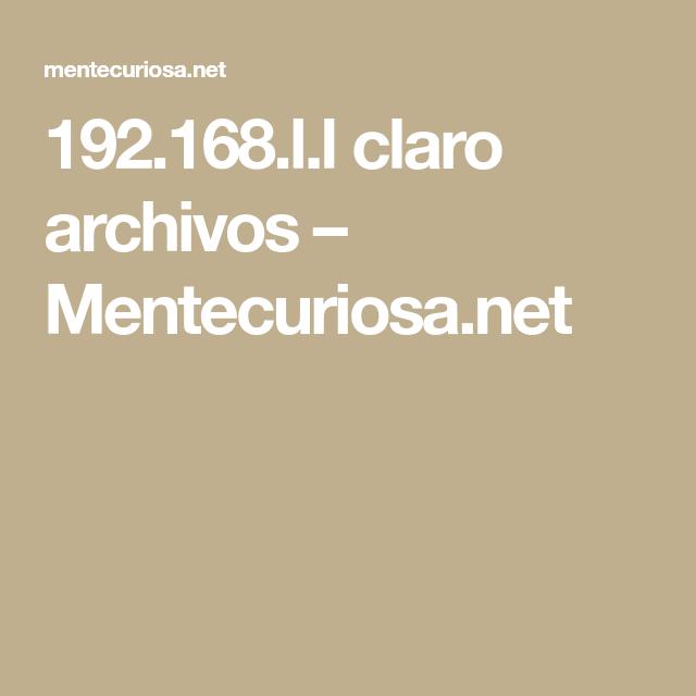 Como Cambiar La Contraseña Del Wifi Claro 192 168 L L Claro Archivos Mentecuriosa Net En 2020