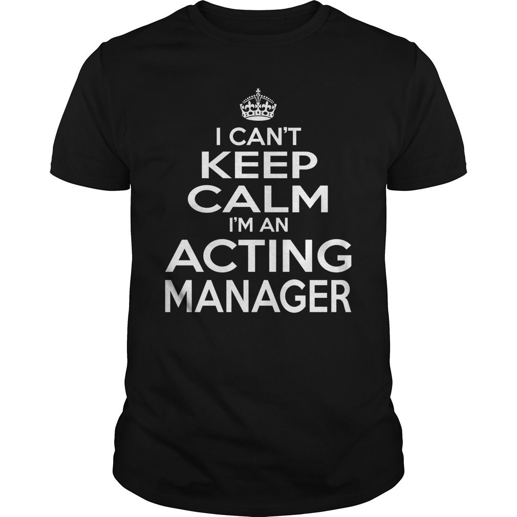 ACTING MANAGER - KEEPCALM ᐂ T4ACTING MANAGER - KEEPCALM T4ACTING MANAGER - KEEPCALM T4