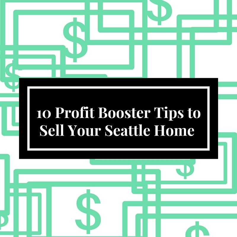 10 Profit Booster Tips to Sell Your Seattle Home