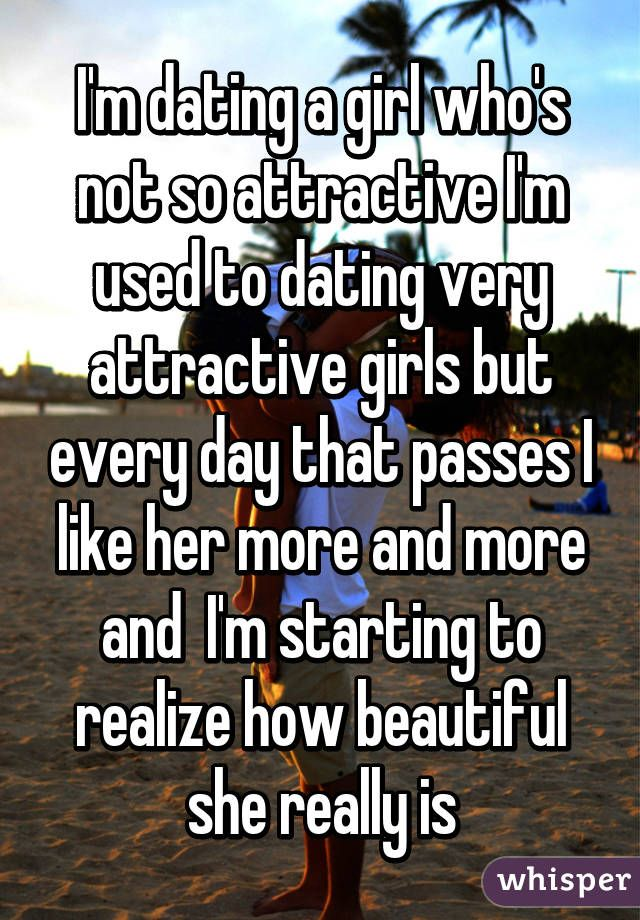 Dating a girl im not attracted to