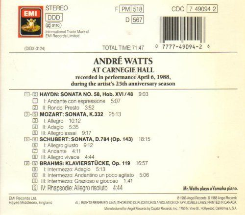 Andre Watts At Carnegie Hall  Recorded in performance April 6. 1988 during the artist's 25th anniversary season. The tracks are: 1. – 2. Haydn's: Sonata No. 58, Hob. XVI/48, 3. – 5. Mozart's: Sonata, K.332, 6. – 8. Schubert's: Sonata, D.784 (Op. 143), 9. – 12. Brahms': Klavierstucke, Op 119.  http://www.musicdownloadsstore.com/andre-watts-at-carnegie-hall/