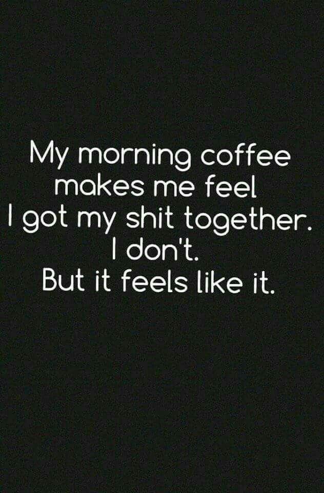 Coffee Got My Shit Together Coffee Pinterest Coffee Coffee